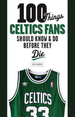 100 Things Celtics Fans Should Know & Do Before They Die By Hubbard, Donald/ White, Jo Jo (FRW)